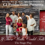If These Walls Could Talk ~ The Stage Play by CJ Productions