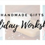 Handmade Gifts: Holiday Workshop